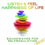 Listen & Feel Happiness of Life (Soundwaves for Selfregulation)
